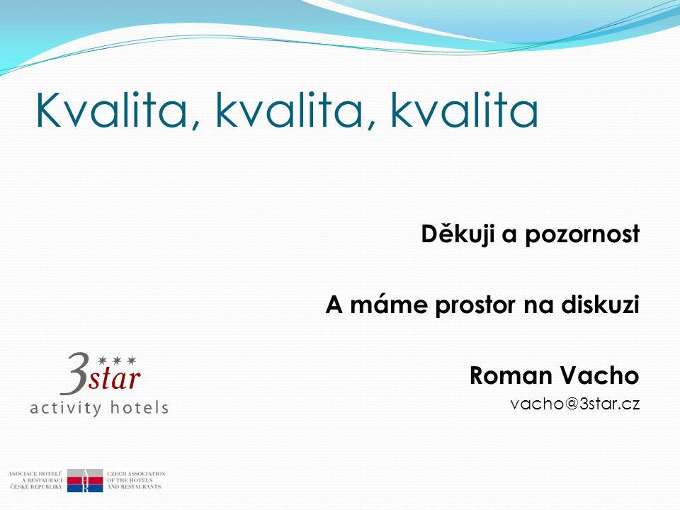 Kvalita, kvalita, kvalita Děkuji a pozornost A máme prostor na diskuzi Roman Vacho vacho@3star.cz