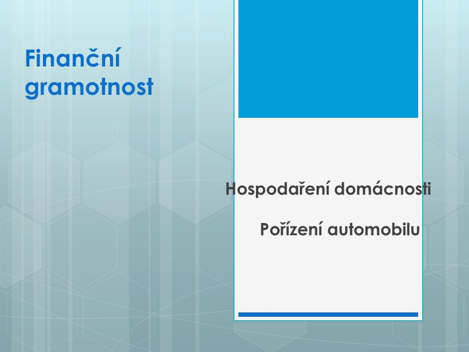 Terminologie  Povinné ručení  Havarijní pojištění  Spotřebitelský úvěr  Účelově vázaný úvěr  Leasing (operativní, finanční)  Akontace  Rozhodčí doložka