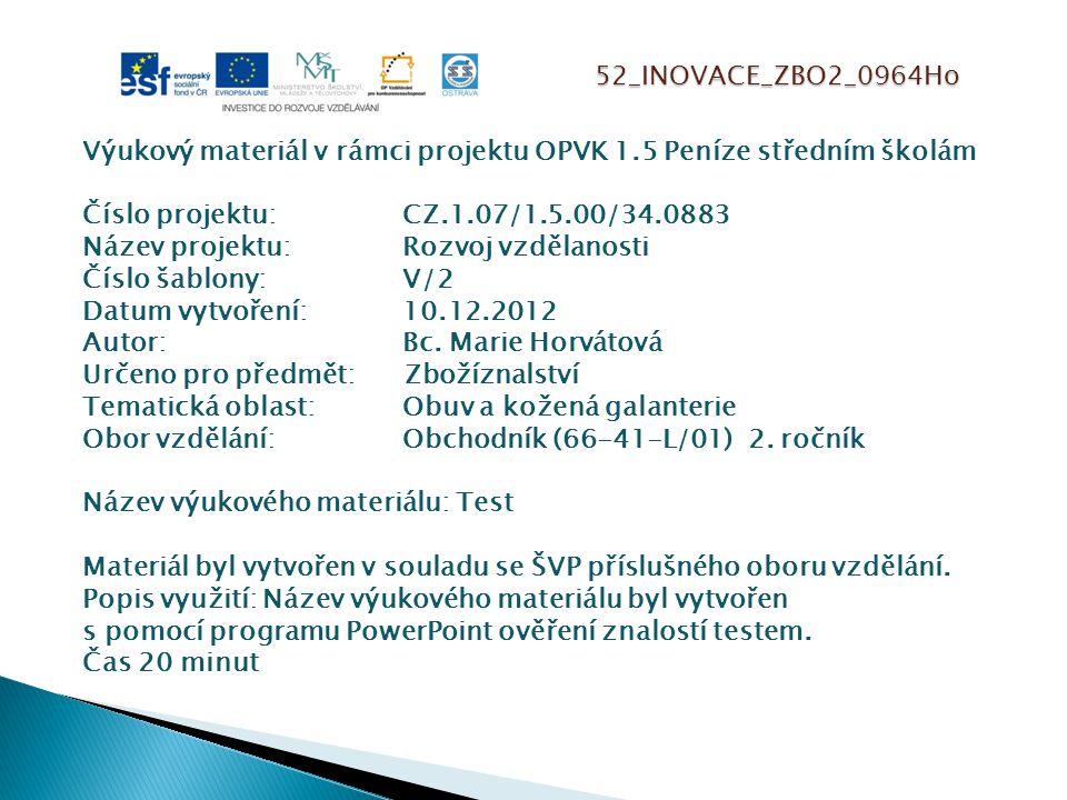 52_INOVACE_ZBO2_0964Ho Výukový materiál v rámci projektu OPVK 1.5 Peníze středním školám Číslo projektu:CZ.1.07/1.5.00/34.0883 Název projektu:Rozvoj vzdělanosti Číslo šablony: V/2 Datum vytvoření:10.12.2012 Autor:Bc.