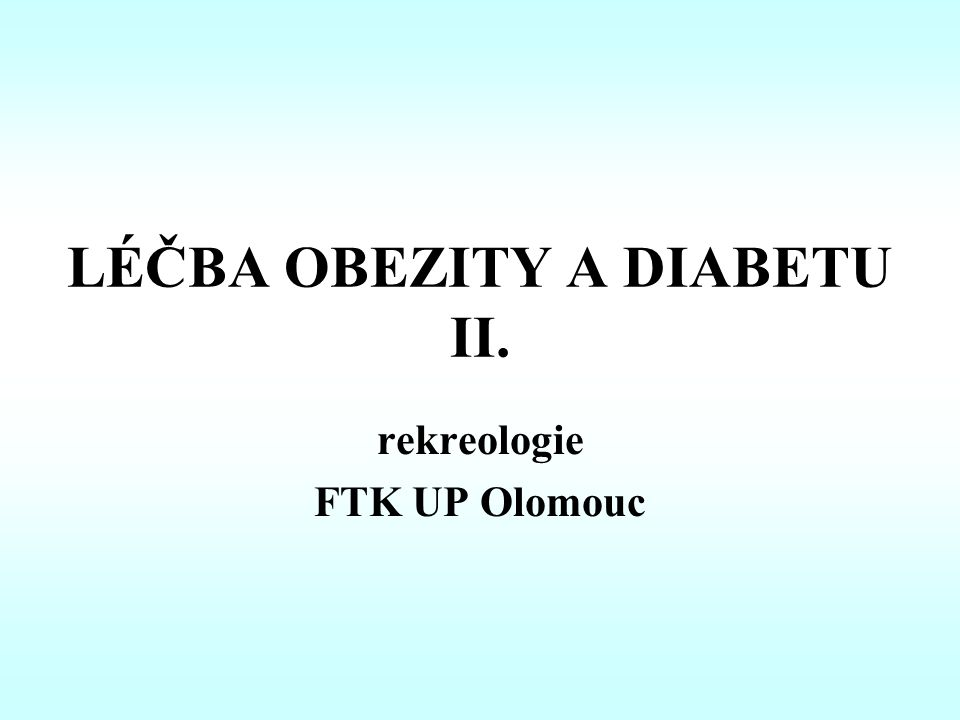 LÉČBA OBEZITY A DIABETU II. rekreologie FTK UP Olomouc