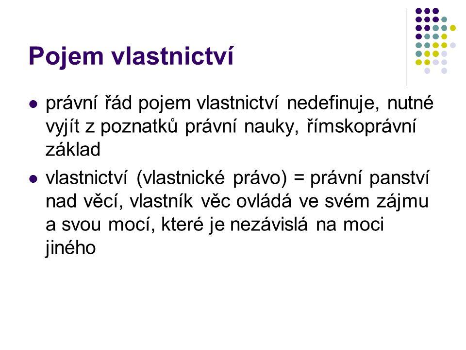 Pojem vlastnictví - pokračování současný občanský zákoník vlastnická triáda, 3 základní oprávnění vlastníka 1.