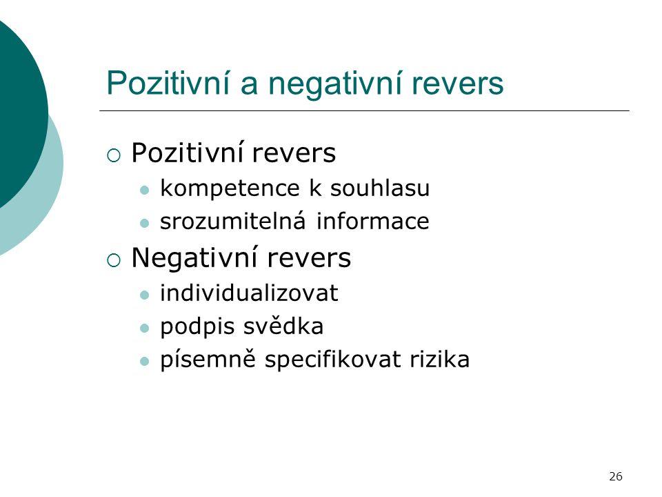 26 Pozitivní a negativní revers  Pozitivní revers kompetence k souhlasu srozumitelná informace  Negativní revers individualizovat podpis svědka píse