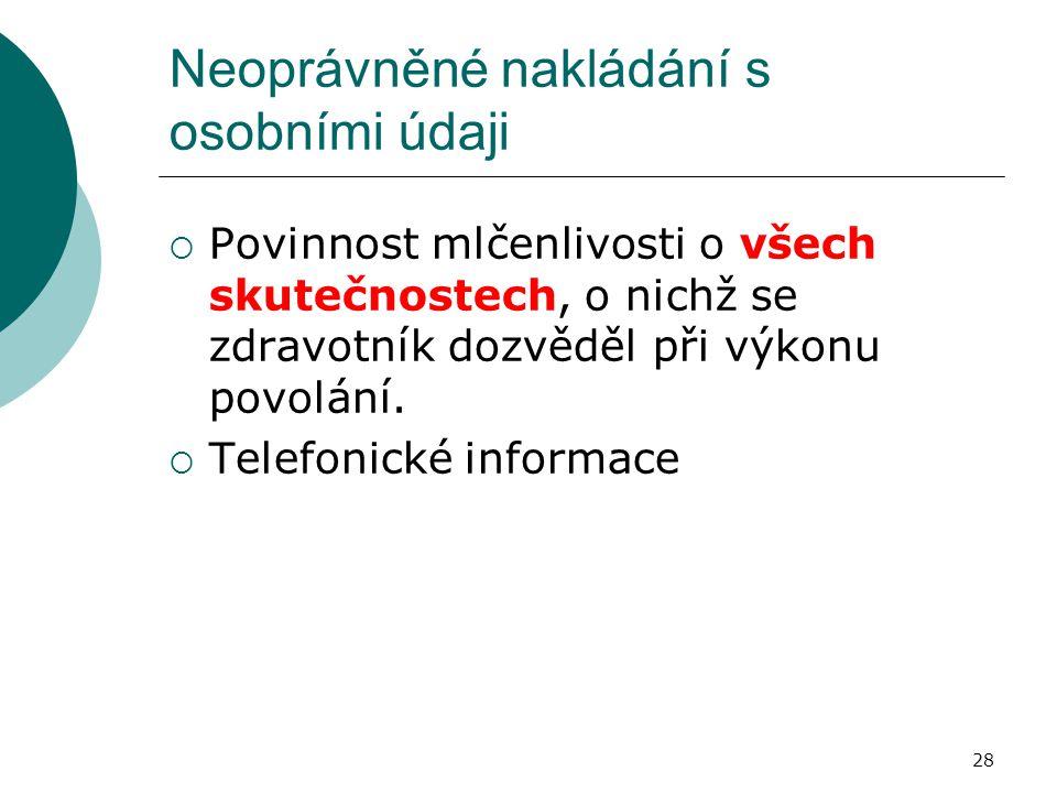 28 Neoprávněné nakládání s osobními údaji  Povinnost mlčenlivosti o všech skutečnostech, o nichž se zdravotník dozvěděl při výkonu povolání.  Telefo