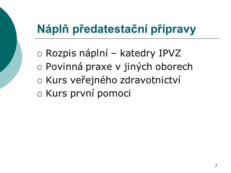7 Náplň předatestační přípravy  Rozpis náplní – katedry IPVZ  Povinná praxe v jiných oborech  Kurs veřejného zdravotnictví  Kurs první pomoci