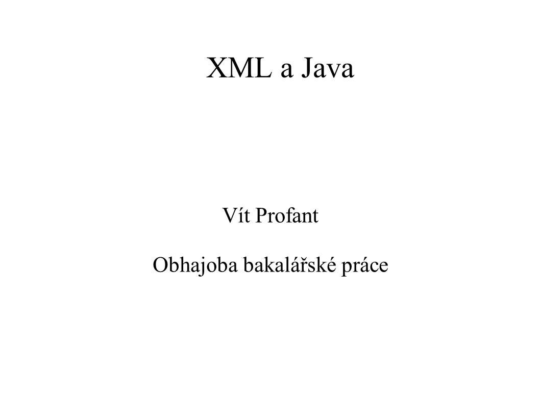 XML a Java Vít Profant Obhajoba bakalářské práce