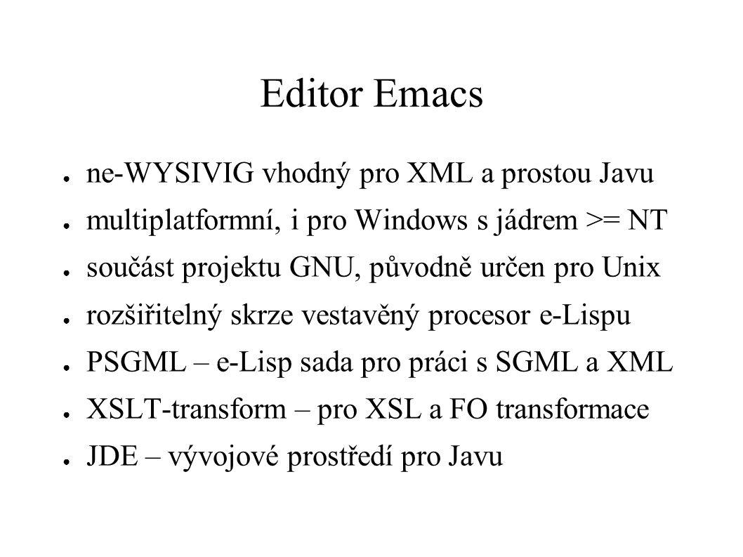 Editor Emacs ● ne-WYSIVIG vhodný pro XML a prostou Javu ● multiplatformní, i pro Windows s jádrem >= NT ● součást projektu GNU, původně určen pro Unix
