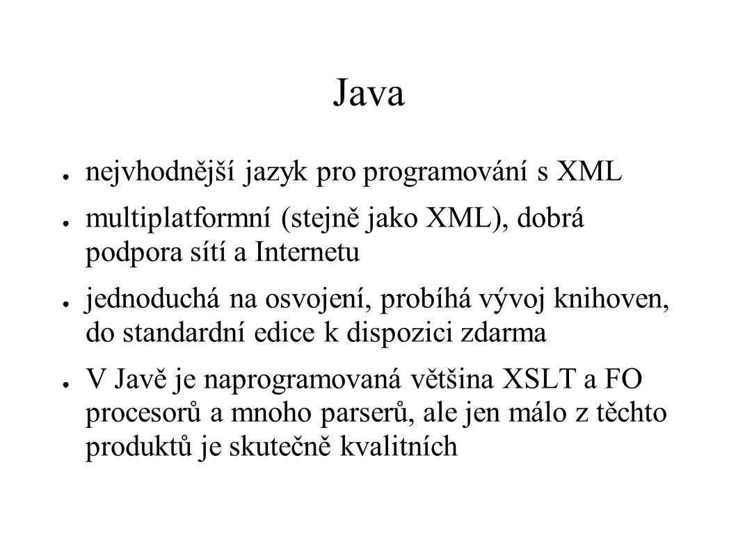Java ● nejvhodnější jazyk pro programování s XML ● multiplatformní (stejně jako XML), dobrá podpora sítí a Internetu ● jednoduchá na osvojení, probíhá