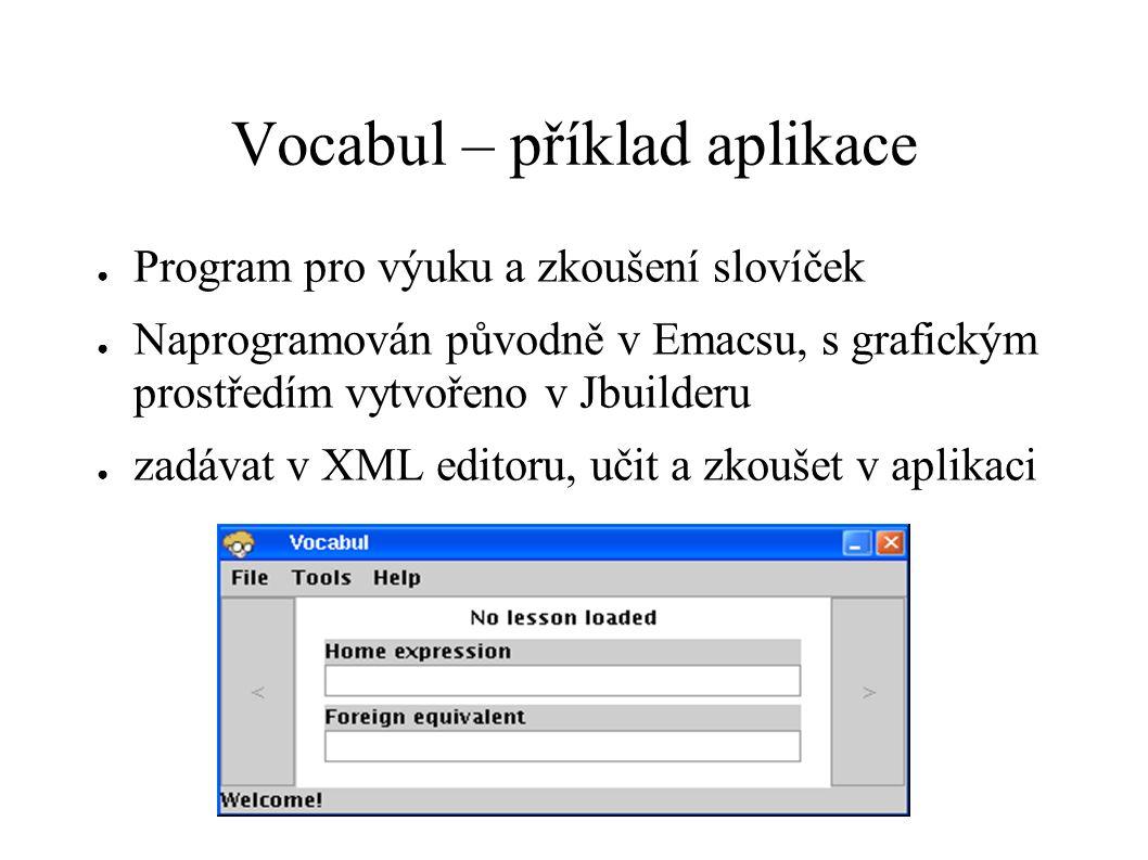 Vocabul – příklad aplikace ● Program pro výuku a zkoušení slovíček ● Naprogramován původně v Emacsu, s grafickým prostředím vytvořeno v Jbuilderu ● za