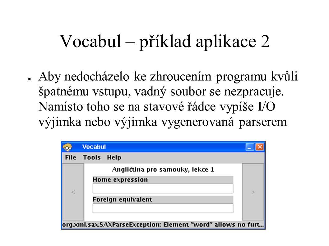Vocabul – příklad aplikace 2 ● Aby nedocházelo ke zhroucením programu kvůli špatnému vstupu, vadný soubor se nezpracuje. Namísto toho se na stavové řá