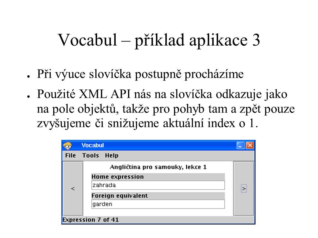 Vocabul – příklad aplikace 3 ● Při výuce slovíčka postupně procházíme ● Použité XML API nás na slovíčka odkazuje jako na pole objektů, takže pro pohyb