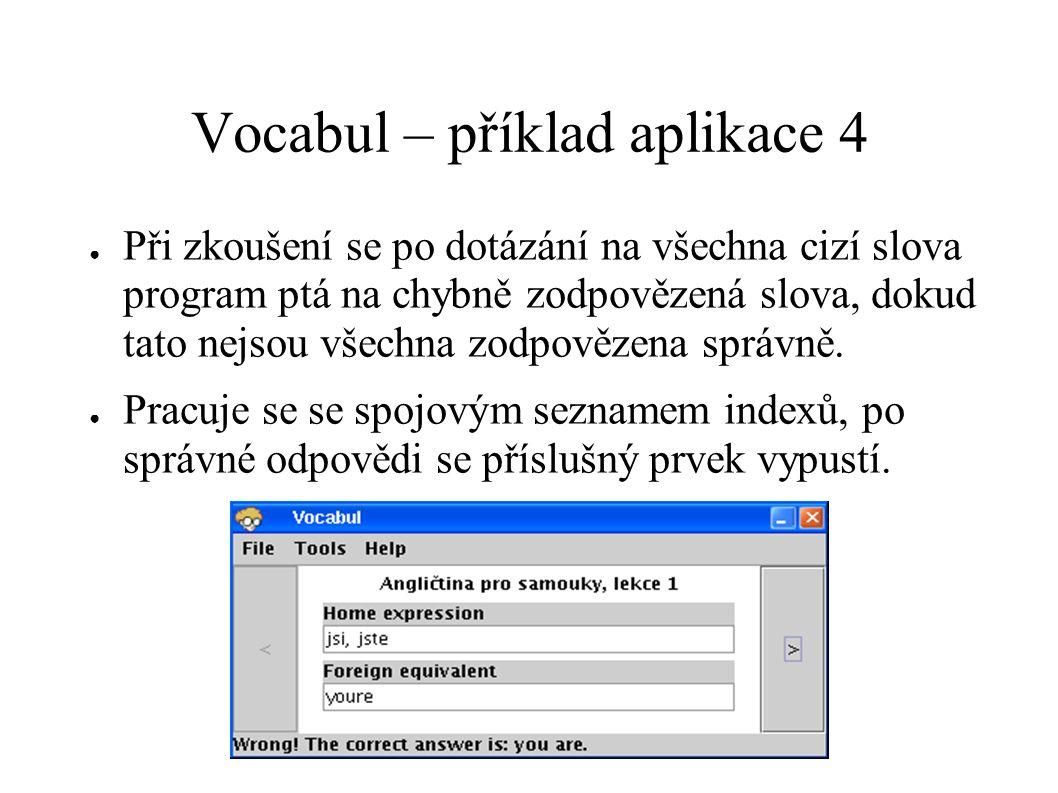 Vocabul – příklad aplikace 4 ● Při zkoušení se po dotázání na všechna cizí slova program ptá na chybně zodpovězená slova, dokud tato nejsou všechna zo
