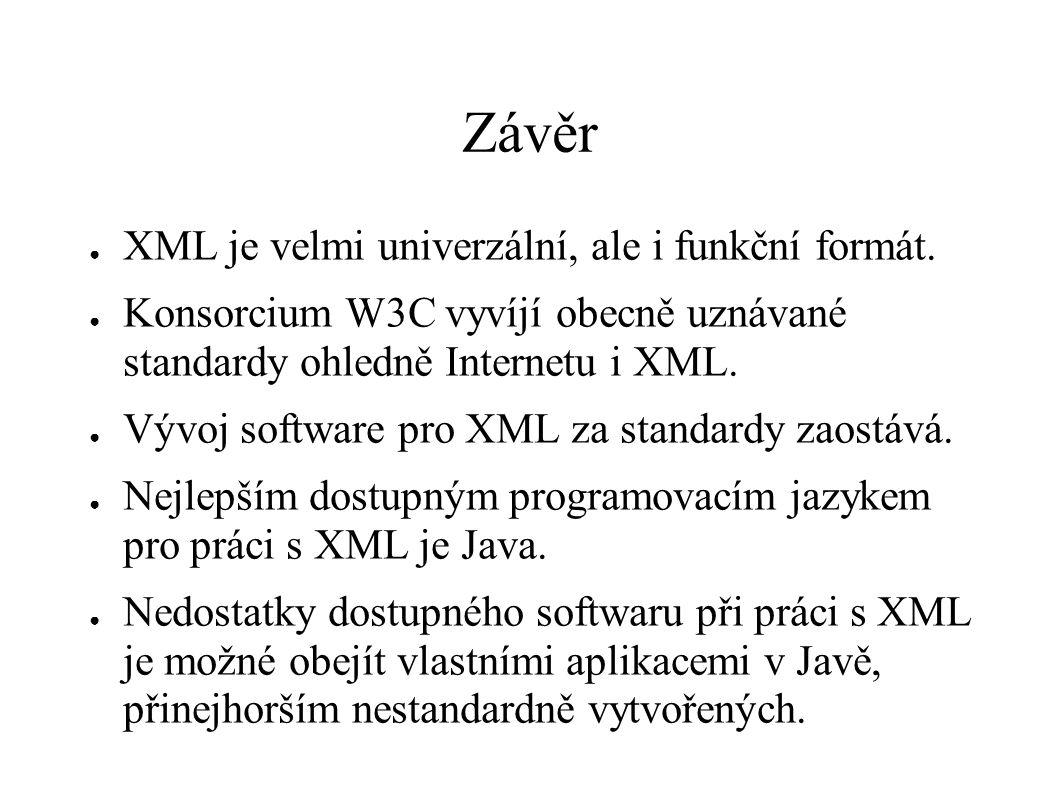 Závěr ● XML je velmi univerzální, ale i funkční formát. ● Konsorcium W3C vyvíjí obecně uznávané standardy ohledně Internetu i XML. ● Vývoj software pr