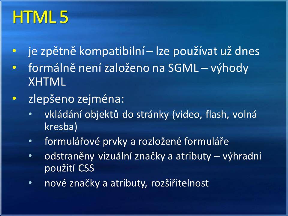 je zpětně kompatibilní – lze používat už dnes formálně není založeno na SGML – výhody XHTML zlepšeno zejména: vkládání objektů do stránky (video, flash, volná kresba) formulářové prvky a rozložené formuláře odstraněny vizuální značky a atributy – výhradní použití CSS nové značky a atributy, rozšiřitelnost