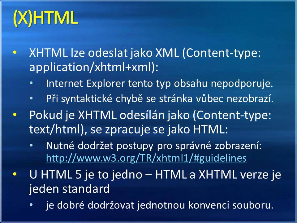 XHTML lze odeslat jako XML (Content-type: application/xhtml+xml): Internet Explorer tento typ obsahu nepodporuje. Při syntaktické chybě se stránka vůb