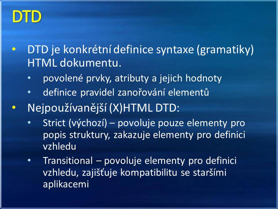 DTD je konkrétní definice syntaxe (gramatiky) HTML dokumentu. povolené prvky, atributy a jejich hodnoty definice pravidel zanořování elementů Nejpouží
