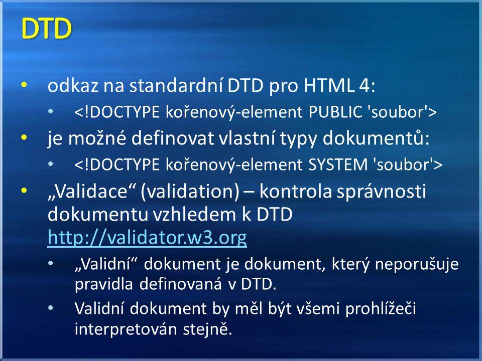 """odkaz na standardní DTD pro HTML 4: je možné definovat vlastní typy dokumentů: """"Validace"""" (validation) – kontrola správnosti dokumentu vzhledem k DTD"""