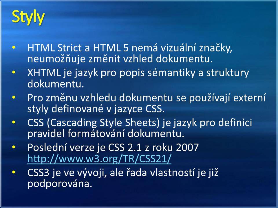 HTML Strict a HTML 5 nemá vizuální značky, neumožňuje změnit vzhled dokumentu. XHTML je jazyk pro popis sémantiky a struktury dokumentu. Pro změnu vzh