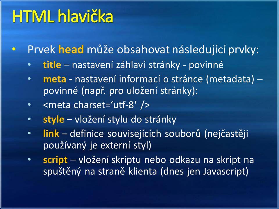 Prvek head může obsahovat následující prvky: title – nastavení záhlaví stránky - povinné meta - nastavení informací o stránce (metadata) – povinné (na