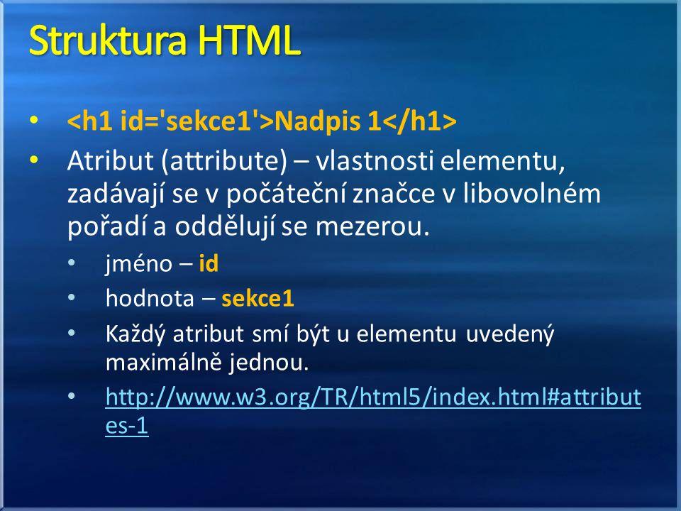 Nadpis 1 Atribut (attribute) – vlastnosti elementu, zadávají se v počáteční značce v libovolném pořadí a oddělují se mezerou. jméno – id hodnota – sek