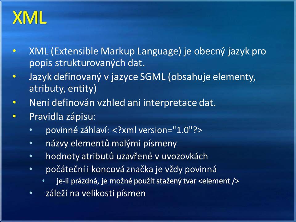 XML (Extensible Markup Language) je obecný jazyk pro popis strukturovaných dat. Jazyk definovaný v jazyce SGML (obsahuje elementy, atributy, entity) N