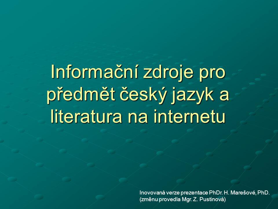 Informační zdroje pro předmět český jazyk a literatura na internetu Inovovaná verze prezentace PhDr. H. Marešové, PhD. (změnu provedla Mgr. Z. Pustino