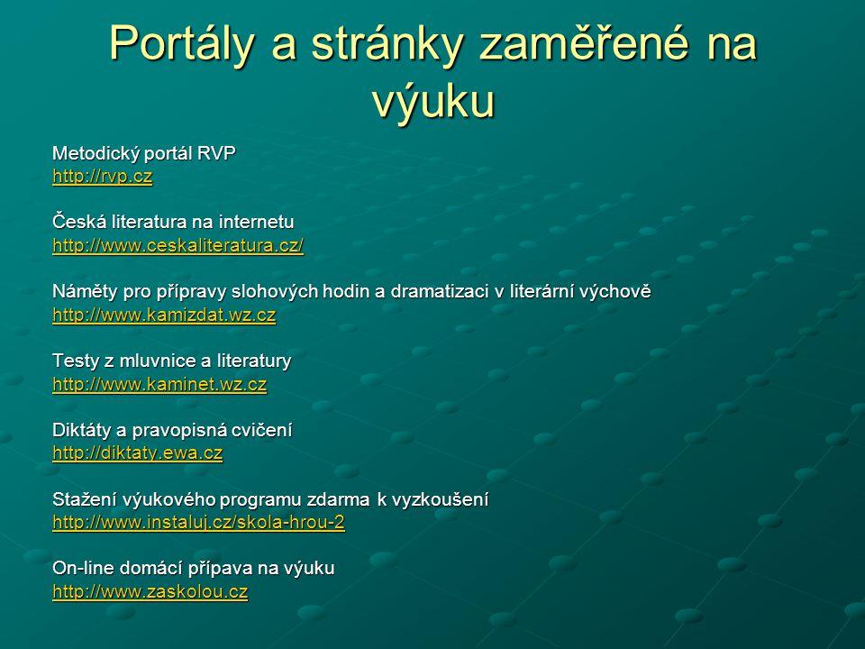 Portály a stránky zaměřené na výuku Metodický portál RVP http://rvp.cz Česká literatura na internetu http://www.ceskaliteratura.cz/ Náměty pro příprav