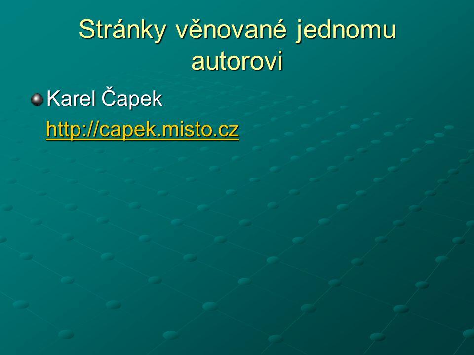 Stránky věnované jednomu autorovi Karel Čapek http://capek.misto.cz http://capek.misto.czhttp://capek.misto.cz