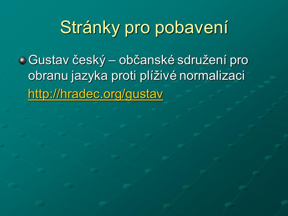 Stránky pro pobavení Gustav český – občanské sdružení pro obranu jazyka proti plíživé normalizaci http://hradec.org/gustav http://hradec.org/gustavhtt