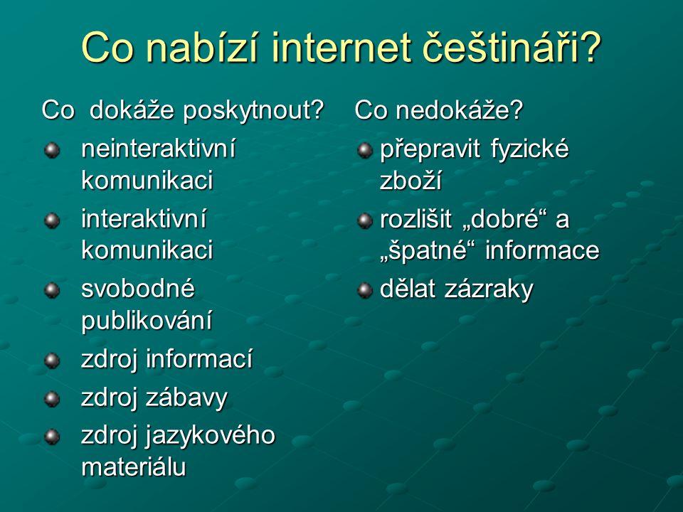 Co nabízí internet češtináři? Co dokáže poskytnout? neinteraktivní komunikaci interaktivní komunikaci svobodné publikování zdroj informací zdroj zábav