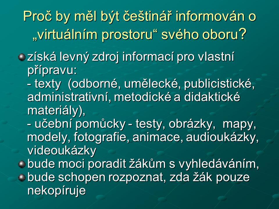"""Proč by měl být češtinář informován o """"virtuálním prostoru"""" svého oboru ? získá levný zdroj informací pro vlastní přípravu: - texty (odborné, umělecké"""