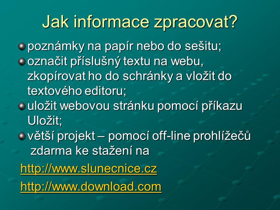 Jak informace zpracovat? poznámky na papír nebo do sešitu; označit příslušný textu na webu, zkopírovat ho do schránky a vložit do textového editoru; u