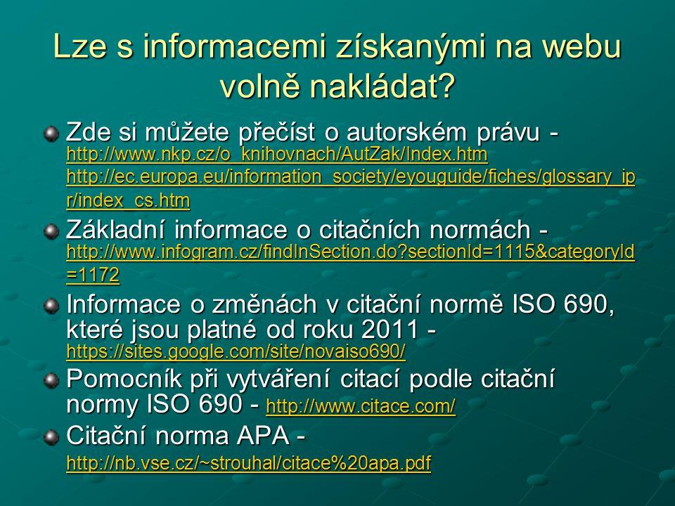 Lze s informacemi získanými na webu volně nakládat? Zde si můžete přečíst o autorském právu - http://www.nkp.cz/o_knihovnach/AutZak/Index.htm http://w