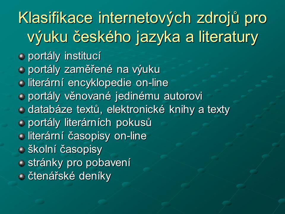 Klasifikace internetových zdrojů pro výuku českého jazyka a literatury portály institucí portály zaměřené na výuku literární encyklopedie on-line port