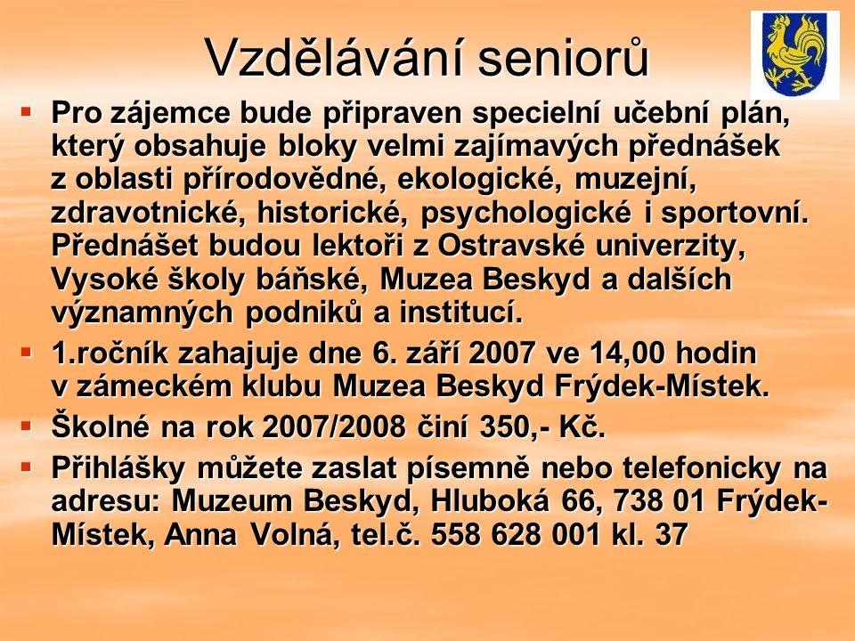 Vzdělávání seniorů  Pro zájemce bude připraven specielní učební plán, který obsahuje bloky velmi zajímavých přednášek z oblasti přírodovědné, ekologické, muzejní, zdravotnické, historické, psychologické i sportovní.