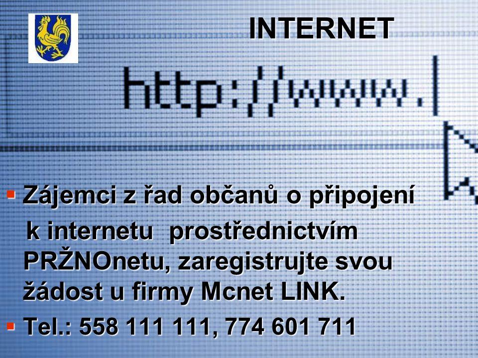 INTERNET INTERNET  Zájemci z řad občanů o připojení k internetu prostřednictvím PRŽNOnetu, zaregistrujte svou žádost u firmy Mcnet LINK.