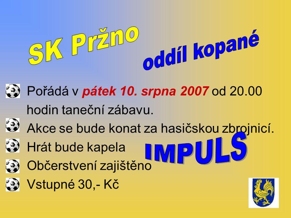 Pořádá v pátek 10. srpna 2007 od 20.00 hodin taneční zábavu.