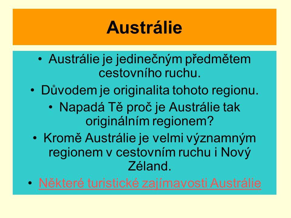Austrálie Austrálie je jedinečným předmětem cestovního ruchu. Důvodem je originalita tohoto regionu. Napadá Tě proč je Austrálie tak originálním regio