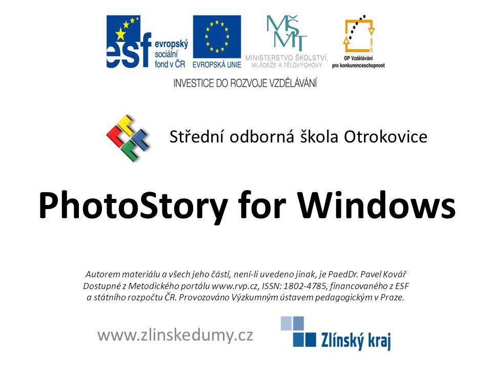 PhotoStory for Windows Střední odborná škola Otrokovice www.zlinskedumy.cz Autorem materiálu a všech jeho částí, není-li uvedeno jinak, je PaedDr.