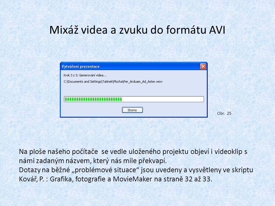 Mixáž videa a zvuku do formátu AVI Na ploše našeho počítače se vedle uloženého projektu objeví i videoklip s námi zadaným názvem, který nás mile překvapí.
