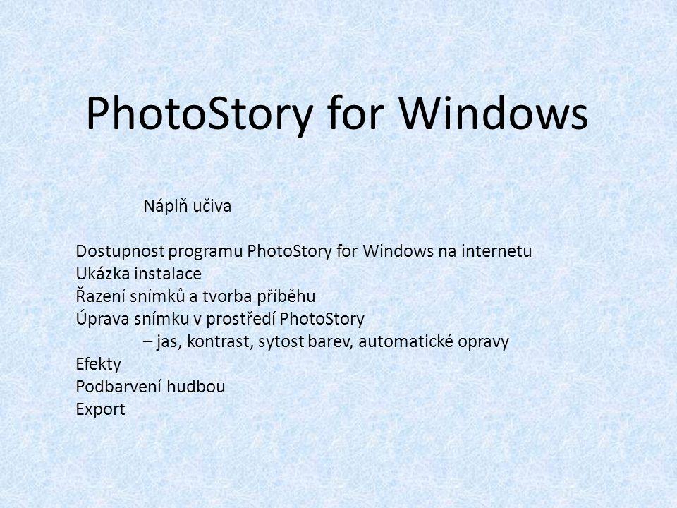 PhotoStory for Windows Náplň učiva Dostupnost programu PhotoStory for Windows na internetu Ukázka instalace Řazení snímků a tvorba příběhu Úprava snímku v prostředí PhotoStory – jas, kontrast, sytost barev, automatické opravy Efekty Podbarvení hudbou Export