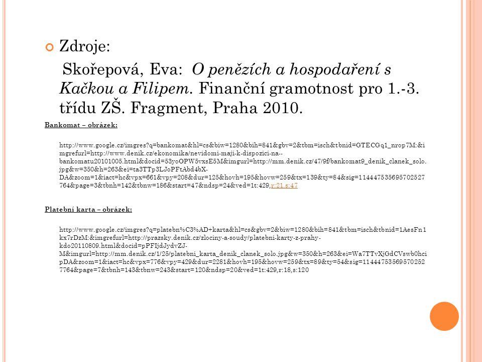 Zdroje: Skořepová, Eva: O penězích a hospodaření s Kačkou a Filipem. Finanční gramotnost pro 1.-3. třídu ZŠ. Fragment, Praha 2010. Bankomat – obrázek: