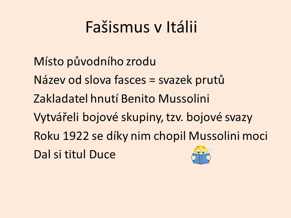 Fašismus v Itálii Místo původního zrodu Název od slova fasces = svazek prutů Zakladatel hnutí Benito Mussolini Vytvářeli bojové skupiny, tzv. bojové s