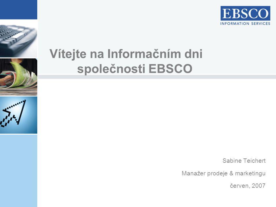 Sabine Teichert Manažer prodeje & marketingu červen, 2007 Vítejte na Informačním dni společnosti EBSCO