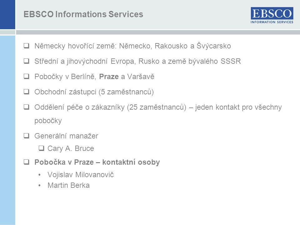 EBSCO Informations Services  Německy hovořící země: Německo, Rakousko a Švýcarsko  Střední a jihovýchodní Evropa, Rusko a země bývalého SSSR  Pobočky v Berlíně, Praze a Varšavě  Obchodní zástupci (5 zaměstnanců)  Oddělení péče o zákazníky (25 zaměstnanců) – jeden kontakt pro všechny pobočky  Generální manažer  Cary A.