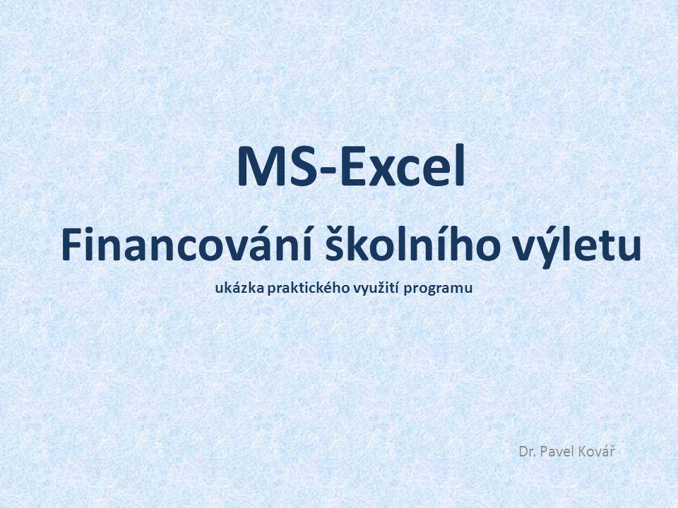 MS-Excel Financování školního výletu ukázka praktického využití programu Dr. Pavel Kovář