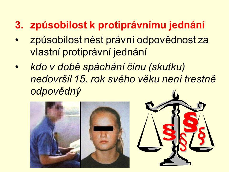3.způsobilost k protiprávnímu jednání způsobilost nést právní odpovědnost za vlastní protiprávní jednání kdo v době spáchání činu (skutku) nedovršil 1