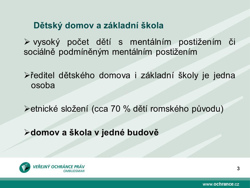 www.ochrance.cz 3 Dětský domov a základní škola  vysoký počet dětí s mentálním postižením či sociálně podmíněným mentálním postižením  ředitel dětsk