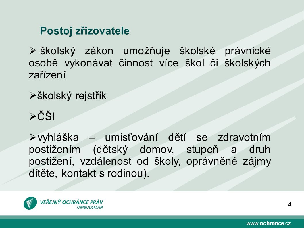 www.ochrance.cz 4 Postoj zřizovatele  školský zákon umožňuje školské právnické osobě vykonávat činnost více škol či školských zařízení  školský rejs