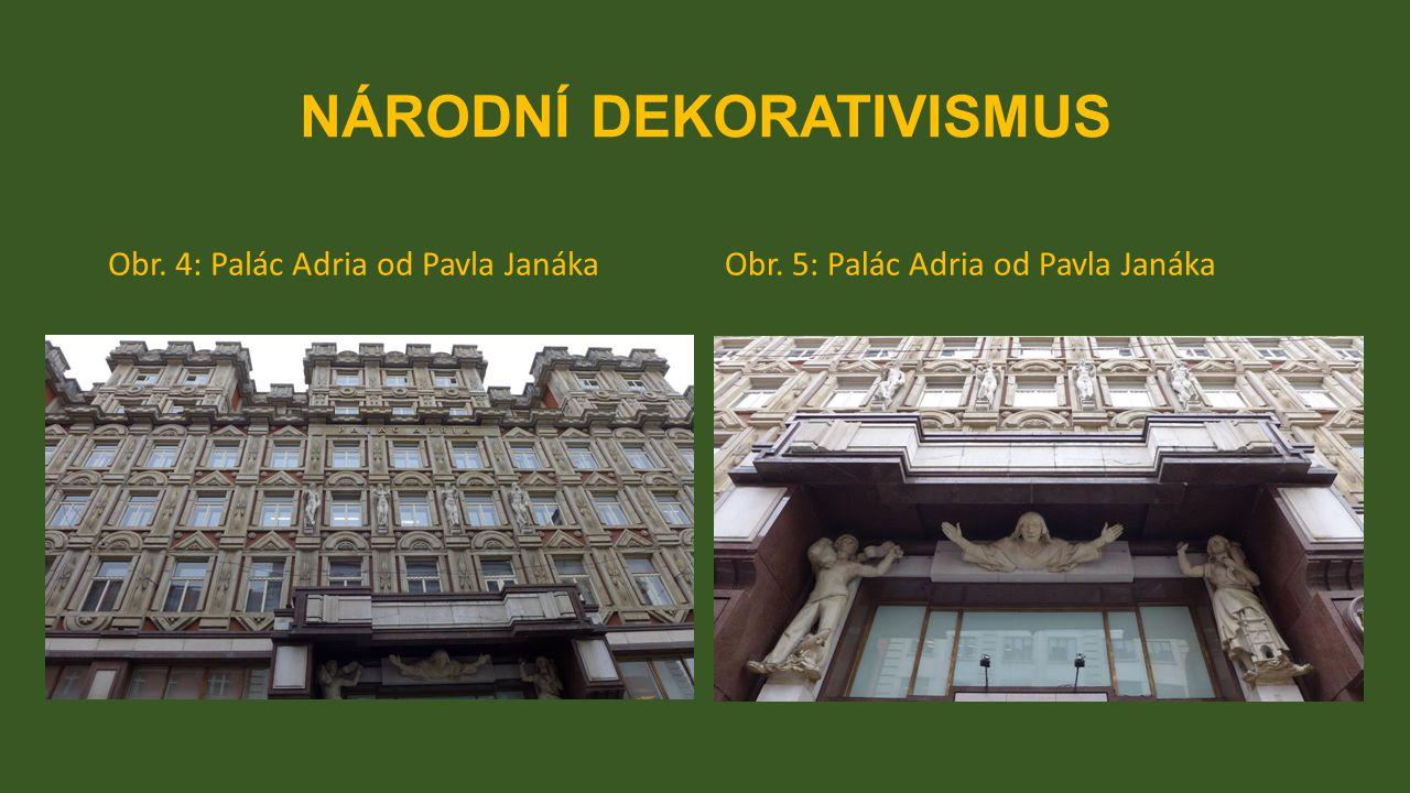 NÁRODNÍ DEKORATIVISMUS Obr. 4: Palác Adria od Pavla JanákaObr. 5: Palác Adria od Pavla Janáka