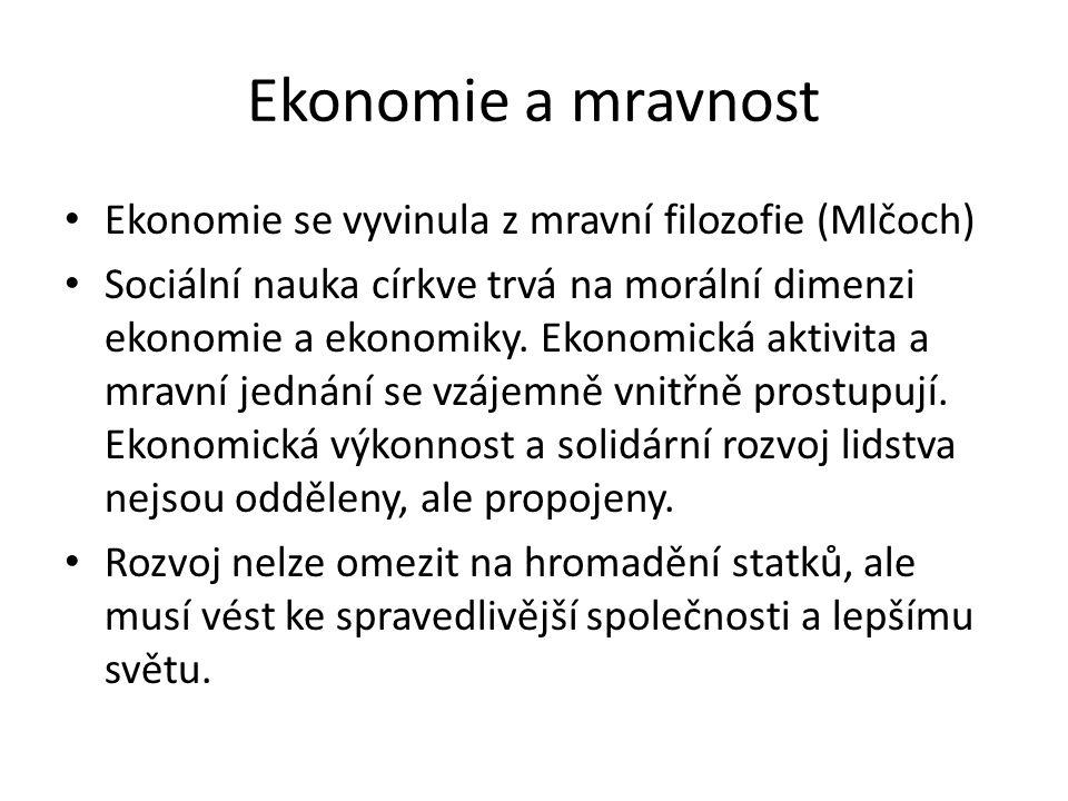 Ekonomie a mravnost Ekonomie se vyvinula z mravní filozofie (Mlčoch) Sociální nauka církve trvá na morální dimenzi ekonomie a ekonomiky.